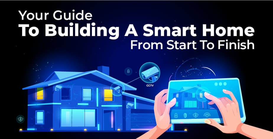Ultimate Guide to Building a Smart Home From Start to Finish