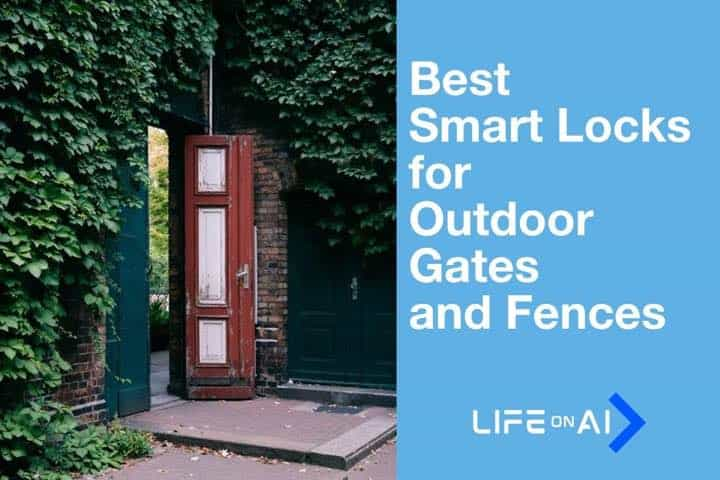 Best Smart Locks for Outdoor Gates and Fences