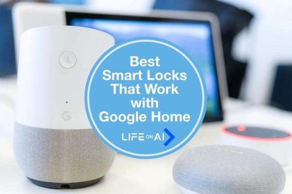 Top 5 Best Smart Locks that Work with Google Home