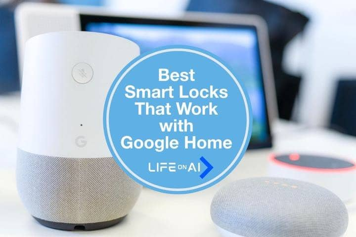 Best Smart Locks that Work with Google Home and Google Assitant
