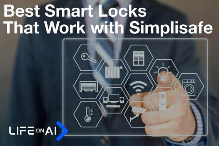 Top 4 Smart Locks that work with SimpliSafe Security Systems